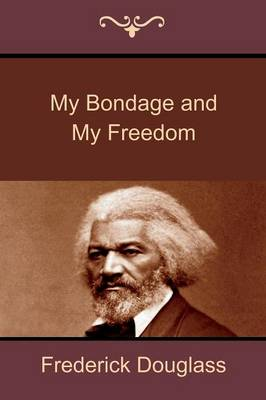 My Bondage and My Freedom (Paperback)