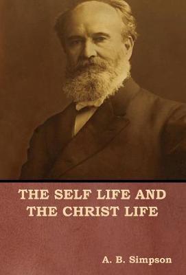 The Self Life and the Christ Life (Hardback)