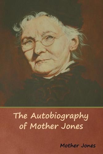 The Autobiography of Mother Jones (Paperback)
