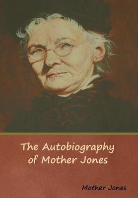 The Autobiography of Mother Jones (Hardback)