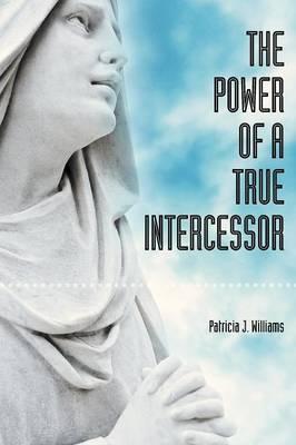 The Power of a True Intercessor (Paperback)