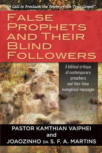 False Prophets and Their Blind Followers: A Biblical Critique of Contemporary Preachers and Their False Evangelical Messages (Paperback)