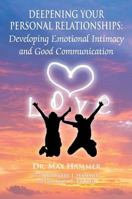 Deepening Your Personal Relationships: Developing Emotional Intimacy and Good Communication (Paperback)