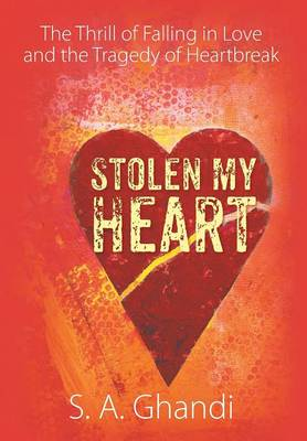Stolen My Heart: The Thrill of Falling in Love and the Tragedy of Heartbreak (Hardback)
