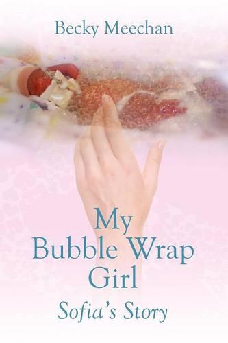 My Bubble Wrap Girl: Sofia's Story (Paperback)