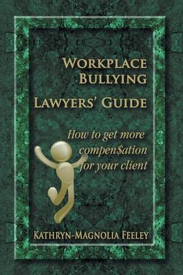 Workplace Bullying Lawyers' Guide: How to Get More Compen$ation for Your Client (Paperback)