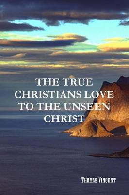 The True Christians Love to the Unseen Christ (Paperback)