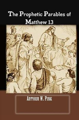 The Prophetic Parables of Matthew 13 (Paperback)