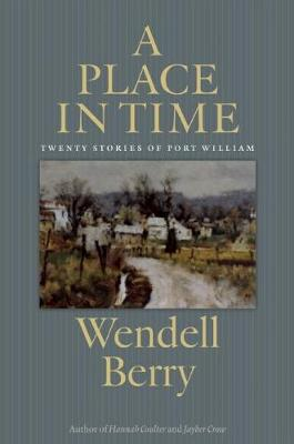 A Place in Time: Twenty Stories of the Port William Membership (Hardback)