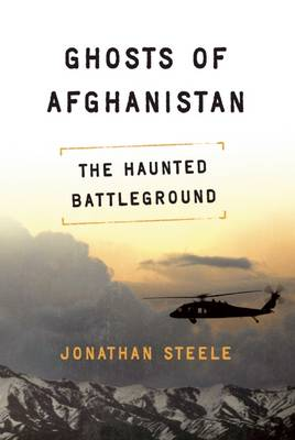 Ghosts of Afghanistan: Hard Truths and Foreign Myths (Paperback)