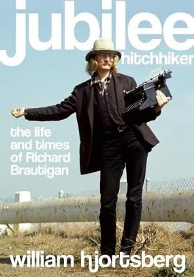 Jubilee Hitchhiker: The Life and Times of Richard Brautigan (Paperback)