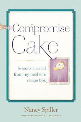 Compromise Cake: Lessons Learned from My Mother's Recipe Box (Hardback)