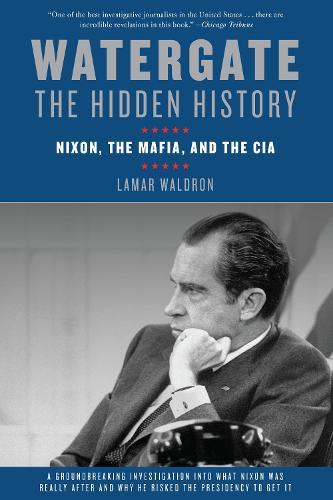 Watergate: The Hidden History: Nixon, The Mafia, and The CIA (Paperback)