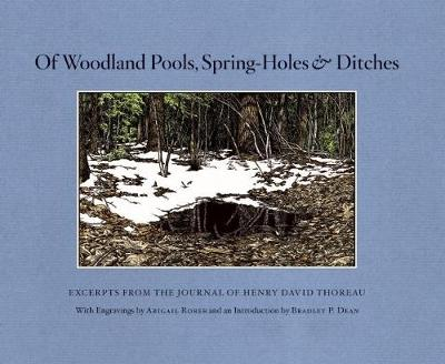 Of Woodland Pools, Spring-Holes and Ditches: Excerpts from the Journal of Henry David Thoreau (Paperback)