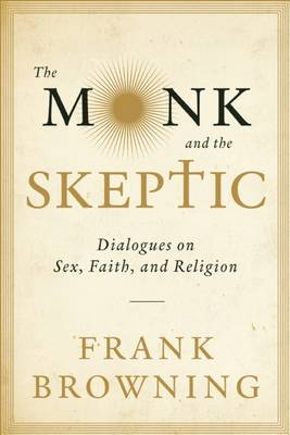 The Monk and the Skeptic: Dialogues on Sex, Faith, and Religion (Paperback)