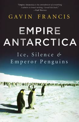 Empire Antarctica: Ice, Silence, and Emperor Penguins (Hardback)