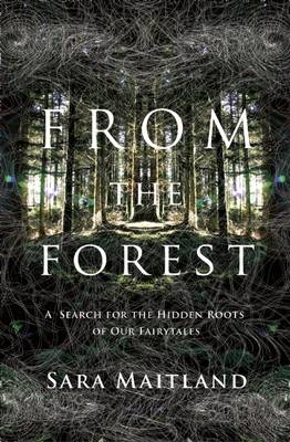 From the Forest: A Search for the Hidden Roots of Our Fairy Tales (Paperback)