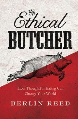 The Ethical Butcher: How to Eat Meat in a Responsible and Sustainable Way (Paperback)