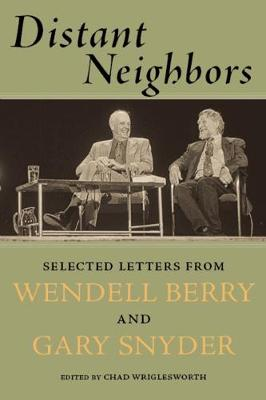 Distant Neighbors: The Selected Letters of Wendell Berry & Gary Snyder (Hardback)