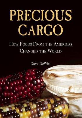Precious Cargo: How Foods From the Americas Changed The World (Hardback)