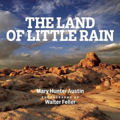 The Land of Little Rain: With photographs by Walter Feller (Hardback)