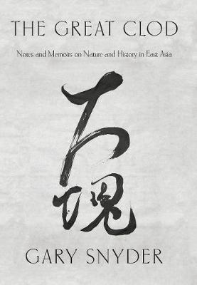 The Great Clod: Notes and Memoirs on Nature and History in East Asia (Hardback)