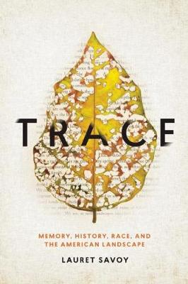 Trace: Memory, History, Race, and the American Landscape (Hardback)
