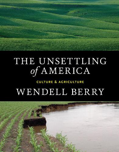 The Unsettling of America: Culture & Agriculture (Paperback)