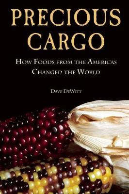 Precious Cargo: How Foods From the Americas Changed The World (Paperback)