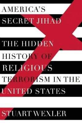 America's Secret Jihad: The Hidden History of Religious Terrorism in the United States (Paperback)