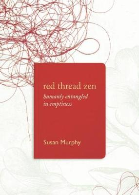 Red Thread Zen: Humanly Entangled in Emptiness (Paperback)