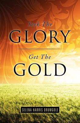 Seek the Glory, Get the Gold (Paperback)