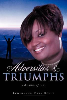 Adversities & Triumphs in the Midst of It All (Paperback)