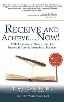 Receive and Achieve...Now! (Hardback)