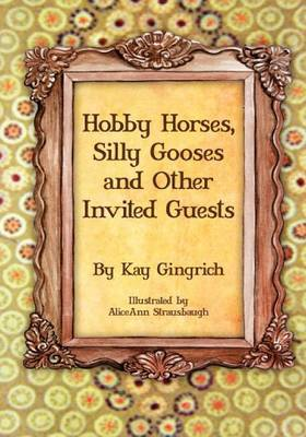 Hobby Horses, Silly Gooses and Other Invited Guests (Paperback)