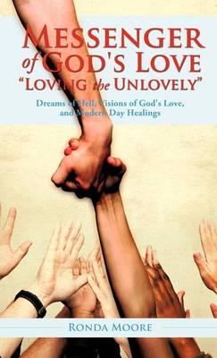 Messenger of God's Love Loving the Unlovely (Hardback)