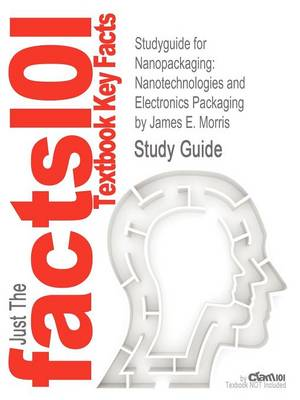 Studyguide for Nanopackaging: Nanotechnologies and Electronics Packaging by Morris, James E., ISBN 9781441942906 (Paperback)