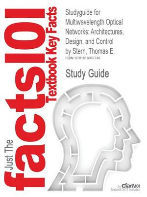 Studyguide for Multiwavelength Optical Networks: Architectures, Design, and Control by Stern, Thomas E., ISBN 9780521881395 (Paperback)