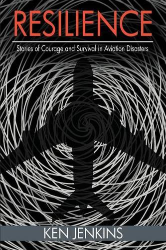 Resilience: Stories of Courage and Survival in Aviation Disasters (Paperback)