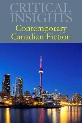 Contemporary Canadian Fiction - Critical Insights (Hardback)
