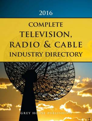 Complete Television, Radio & Cable Industry Directory, 2016 (Paperback)