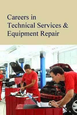 Careers in Technical Services & Equipment Repair - Careers Series (Hardback)