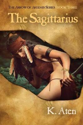 The Sagittarius: Book Three in the Arrow of Artemis Series (Paperback)