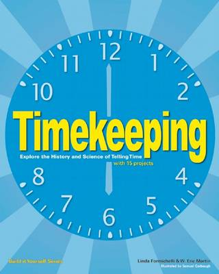 Timekeeping: Explore the History and Science of Telling Time with 15 Projects - Build it Yourself (Hardback)