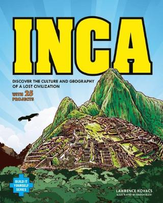 Inca: DISCOVER THE CULTURE AND GEOGRAPHY OF A LOST CIVILIZATION WITH 25 PROJECTS - Build It Yourself (Hardback)