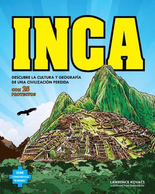 Inca: Descubre La Cultura y Geografia De Una Civilizacion Perdida Con 25 Proyectos / Discover the Culture and Geography of a Lost Civilization with 25 Projects - Construyelo Tu Mismo (Paperback)