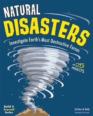 Natural Disasters: Investigate the World's Most Destructive Forces with 25 Projects (Paperback)