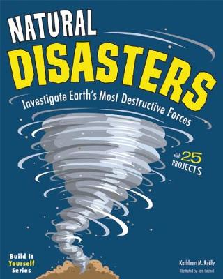 Natural Disasters: Investigate Earth's Most Destructive Forces with 25 Projects - Build It Yourself (Hardback)