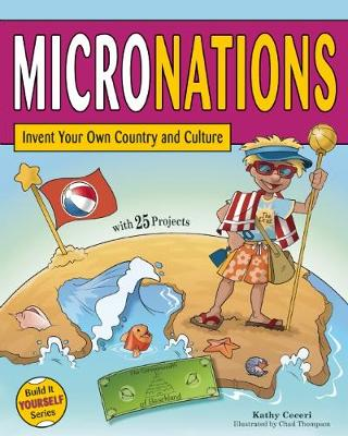 MICRONATIONS: Invent Your Own Country and Culture with 25 Projects - Build It Yourself (Hardback)