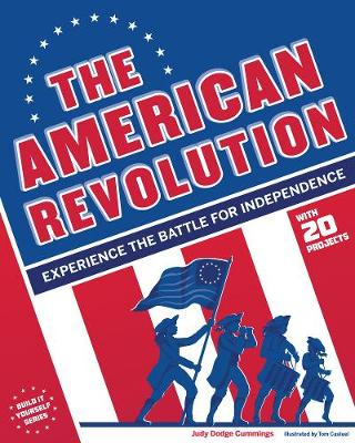 The American Revolution: Experience the Battle for Independence - Build It Yourself (Hardcover) (Hardback)